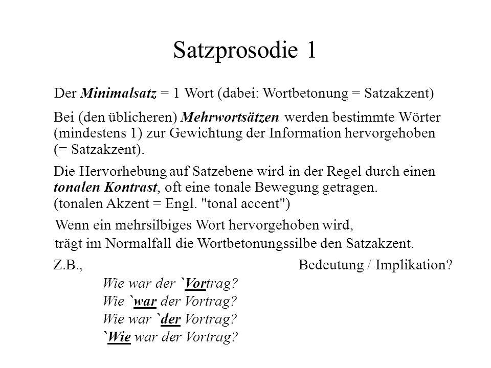 Satzprosodie 1 Der Minimalsatz = 1 Wort (dabei: Wortbetonung = Satzakzent) Bei (den üblicheren) Mehrwortsätzen werden bestimmte Wörter.