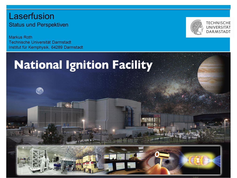 Laserfusion Status und Perspektiven Markus Roth Technische Universität Darmstadt Institut für Kernphysik, 64289 Darmstadt