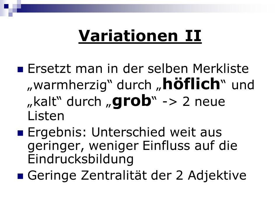 """Variationen II Ersetzt man in der selben Merkliste """"warmherzig durch """"höflich und """"kalt durch """"grob -> 2 neue Listen."""
