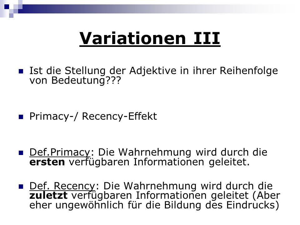 Variationen III Ist die Stellung der Adjektive in ihrer Reihenfolge von Bedeutung Primacy-/ Recency-Effekt.