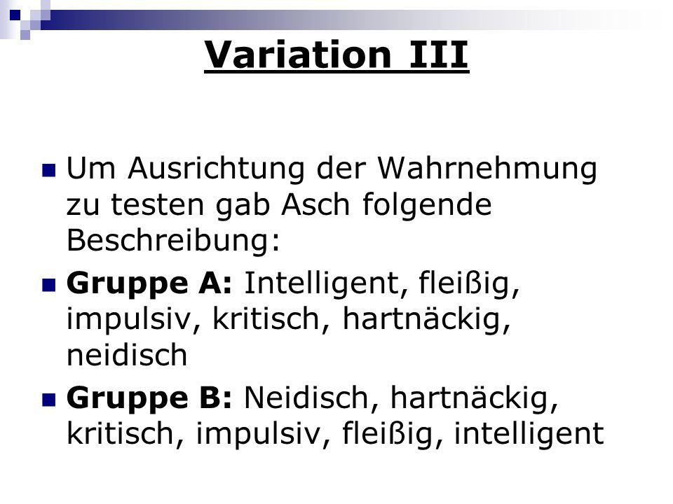 Variation IIIUm Ausrichtung der Wahrnehmung zu testen gab Asch folgende Beschreibung:
