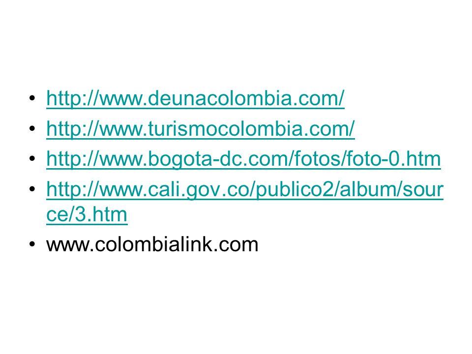 http://www.deunacolombia.com/ http://www.turismocolombia.com/ http://www.bogota-dc.com/fotos/foto-0.htm.