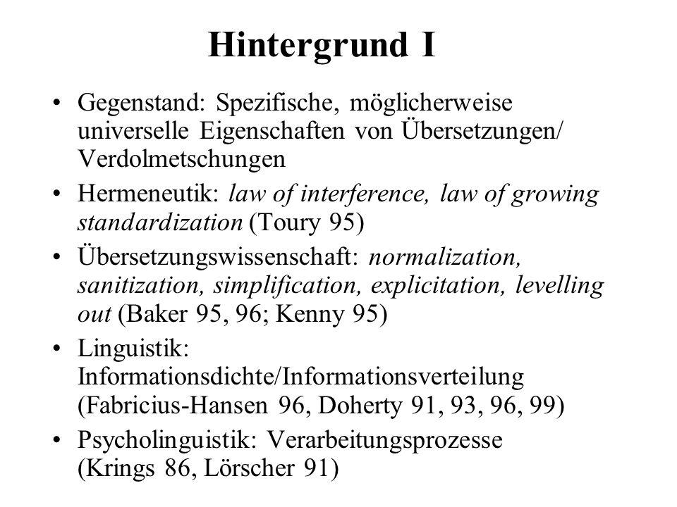 Hintergrund I Gegenstand: Spezifische, möglicherweise universelle Eigenschaften von Übersetzungen/ Verdolmetschungen.