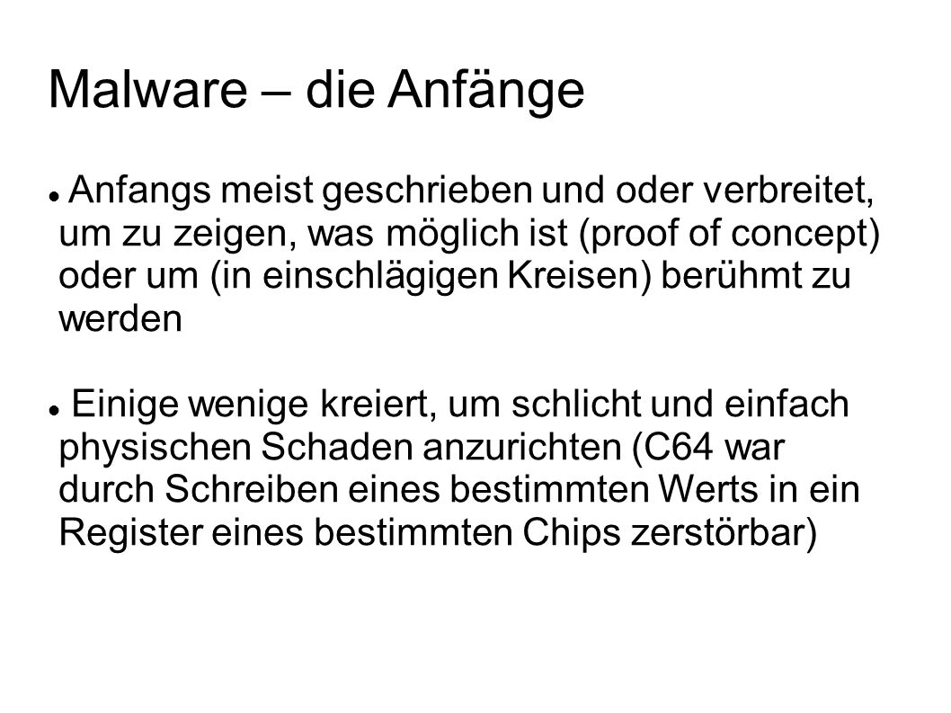 Malware – die Anfänge Anfangs meist geschrieben und oder verbreitet,