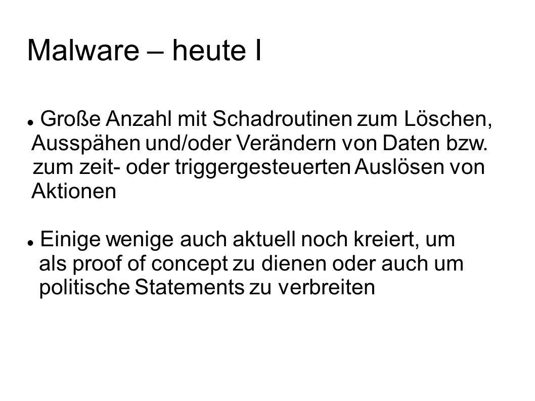 Malware – heute I Große Anzahl mit Schadroutinen zum Löschen,
