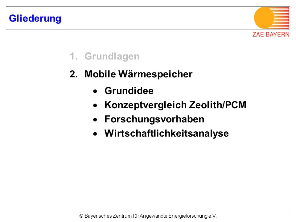 Gliederung Grundlagen. Mobile Wärmespeicher.  Grundidee.  Konzeptvergleich Zeolith/PCM.  Forschungsvorhaben.