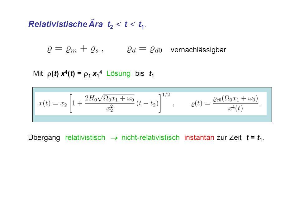 Relativistische Ära t2  t  t1.