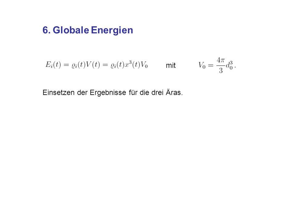 6. Globale Energien mit Einsetzen der Ergebnisse für die drei Äras.