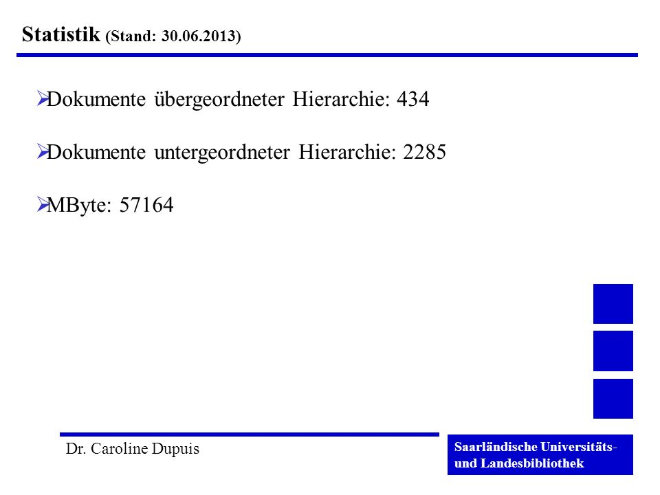 Statistik (Stand: 30.06.2013) Dokumente übergeordneter Hierarchie: 434. Dokumente untergeordneter Hierarchie: 2285.