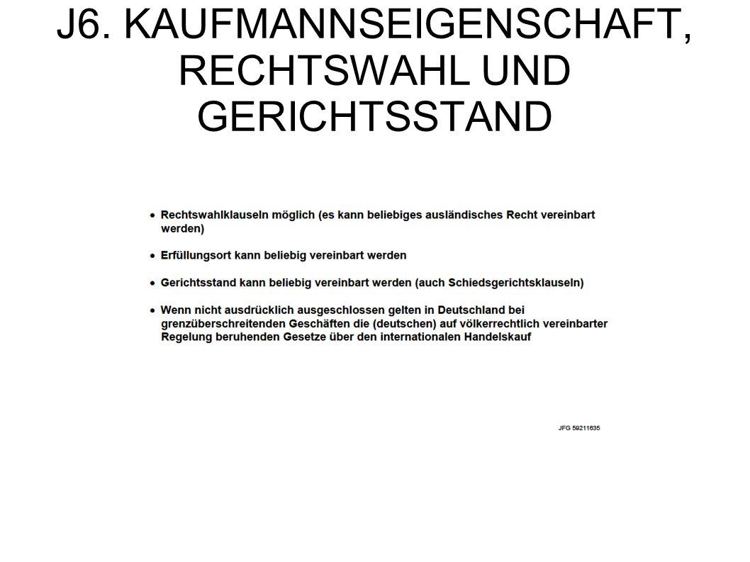 J6. KAUFMANNSEIGENSCHAFT, RECHTSWAHL UND GERICHTSSTAND