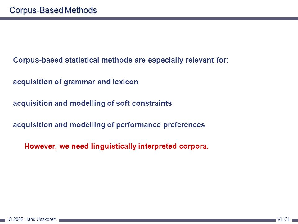 Corpus-Based Methods Corpus-based statistical methods are especially relevant for: acquisition of grammar and lexicon.