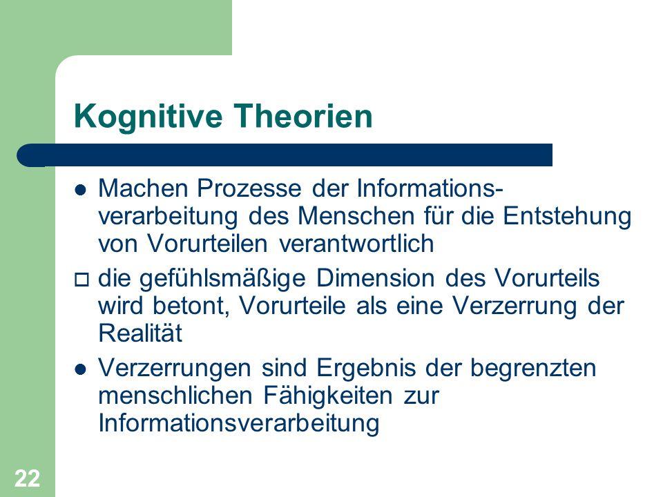 Kognitive Theorien Machen Prozesse der Informations- verarbeitung des Menschen für die Entstehung von Vorurteilen verantwortlich.