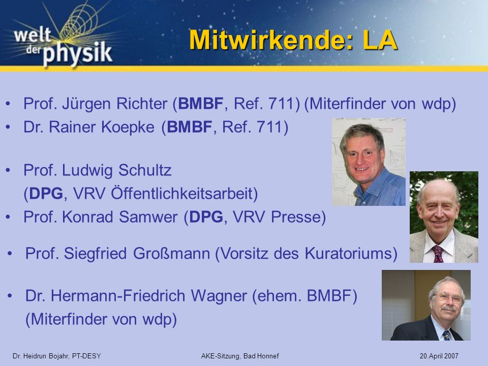Mitwirkende: LA Prof. Jürgen Richter (BMBF, Ref. 711) (Miterfinder von wdp) Dr. Rainer Koepke (BMBF, Ref. 711)