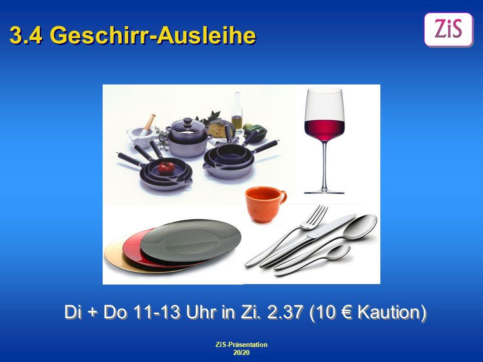 3.4 Geschirr-Ausleihe Di + Do 11-13 Uhr in Zi. 2.37 (10 € Kaution)