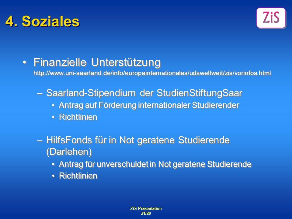 4. Soziales Finanzielle Unterstützung http://www.uni-saarland.de/info/europainternationales/udsweltweit/zis/vorinfos.html.