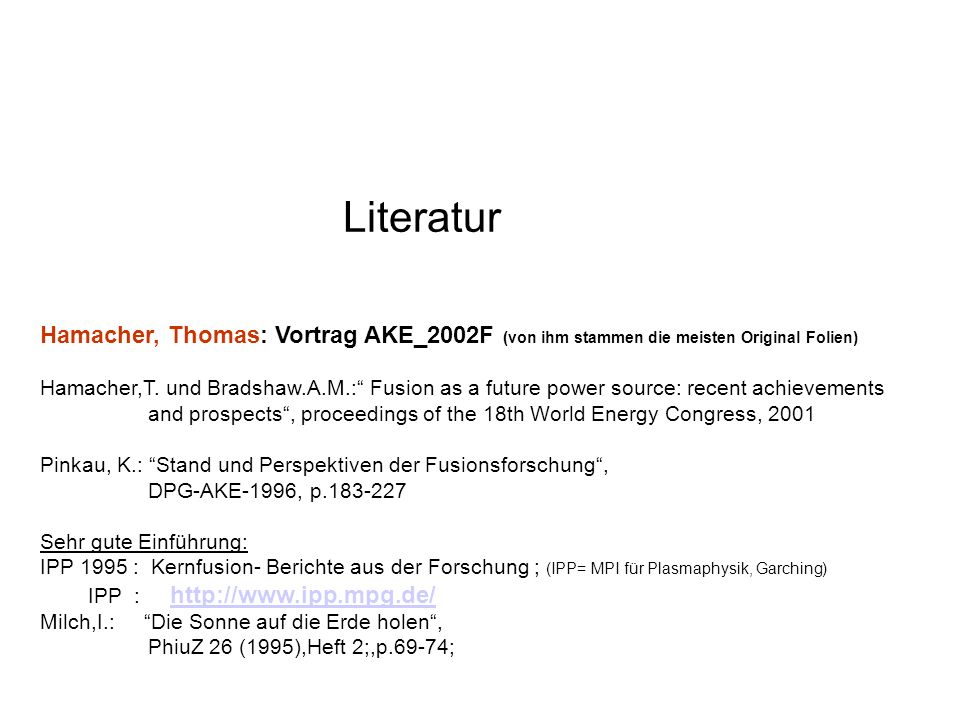 Literatur Hamacher, Thomas: Vortrag AKE_2002F (von ihm stammen die meisten Original Folien)