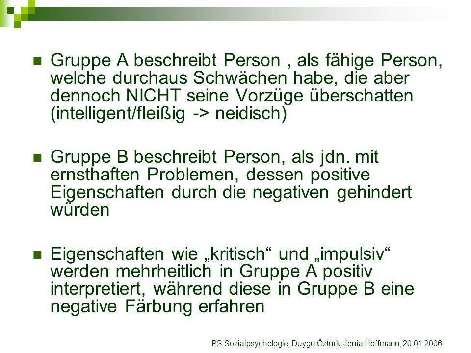 Gruppe A beschreibt Person , als fähige Person, welche durchaus Schwächen habe, die aber dennoch NICHT seine Vorzüge überschatten (intelligent/fleißig -> neidisch)