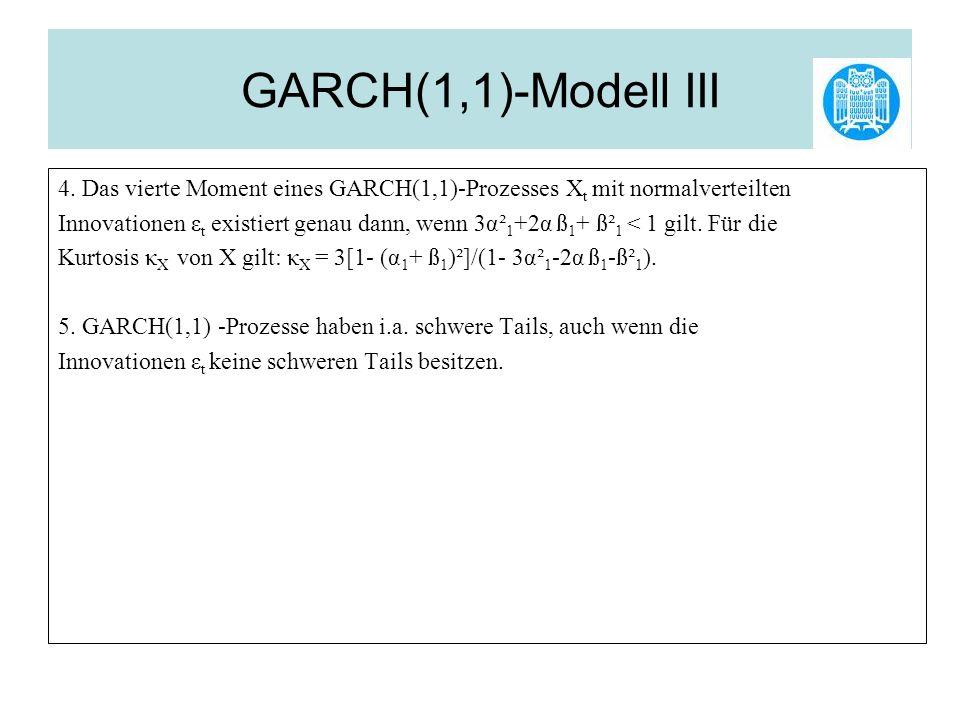 GARCH(1,1)-Modell III 4. Das vierte Moment eines GARCH(1,1)-Prozesses Xt mit normalverteilten.