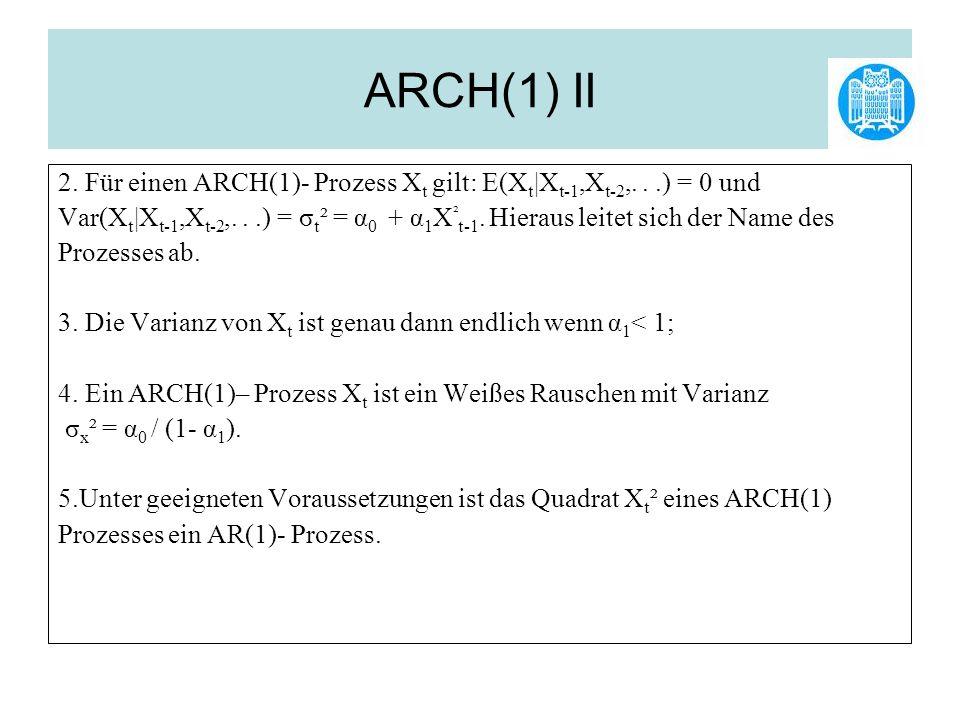 ARCH(1) II 2. Für einen ARCH(1)- Prozess Xt gilt: E(Xt|Xt-1,Xt-2,. . .) = 0 und.