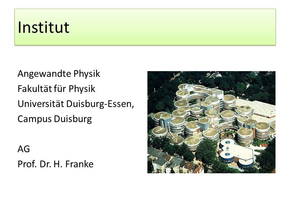Institut Angewandte Physik Fakultät für Physik Universität Duisburg-Essen, Campus Duisburg AG Prof.