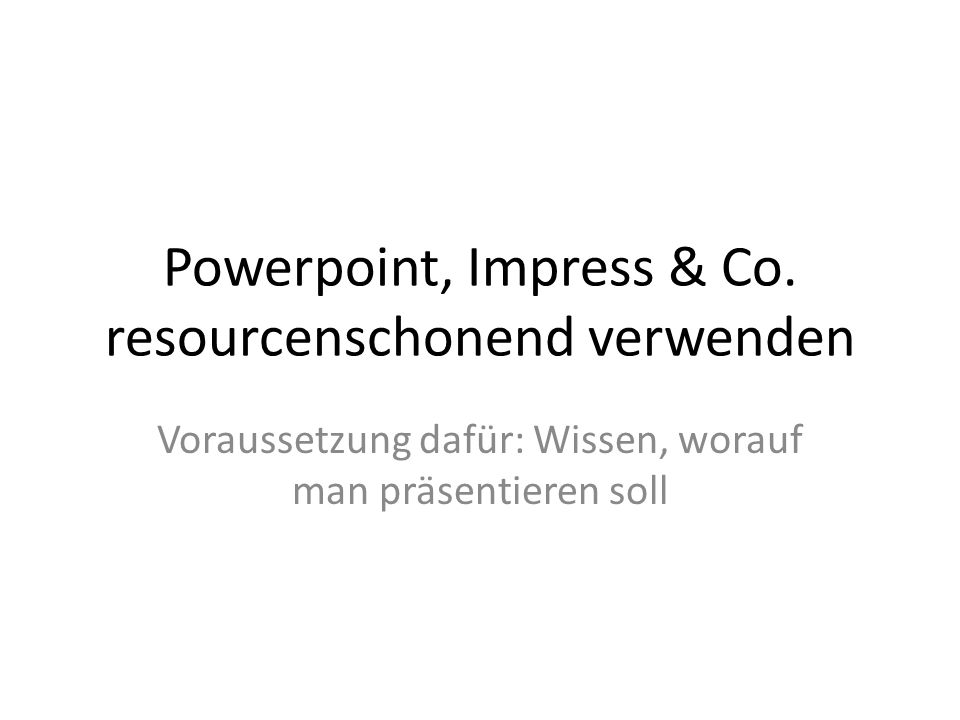 Powerpoint, Impress & Co. resourcenschonend verwenden