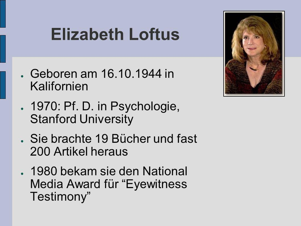 Elizabeth Loftus Geboren am 16.10.1944 in Kalifornien