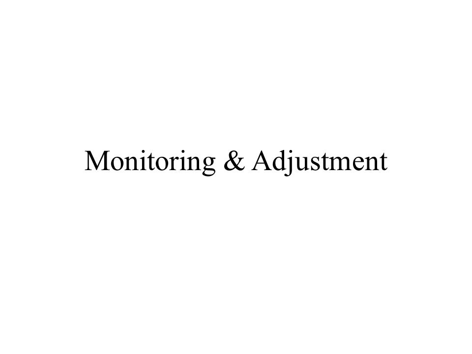 Monitoring & Adjustment