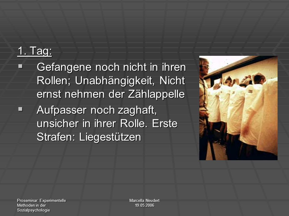 1. Tag:Gefangene noch nicht in ihren Rollen; Unabhängigkeit, Nicht ernst nehmen der Zählappelle.