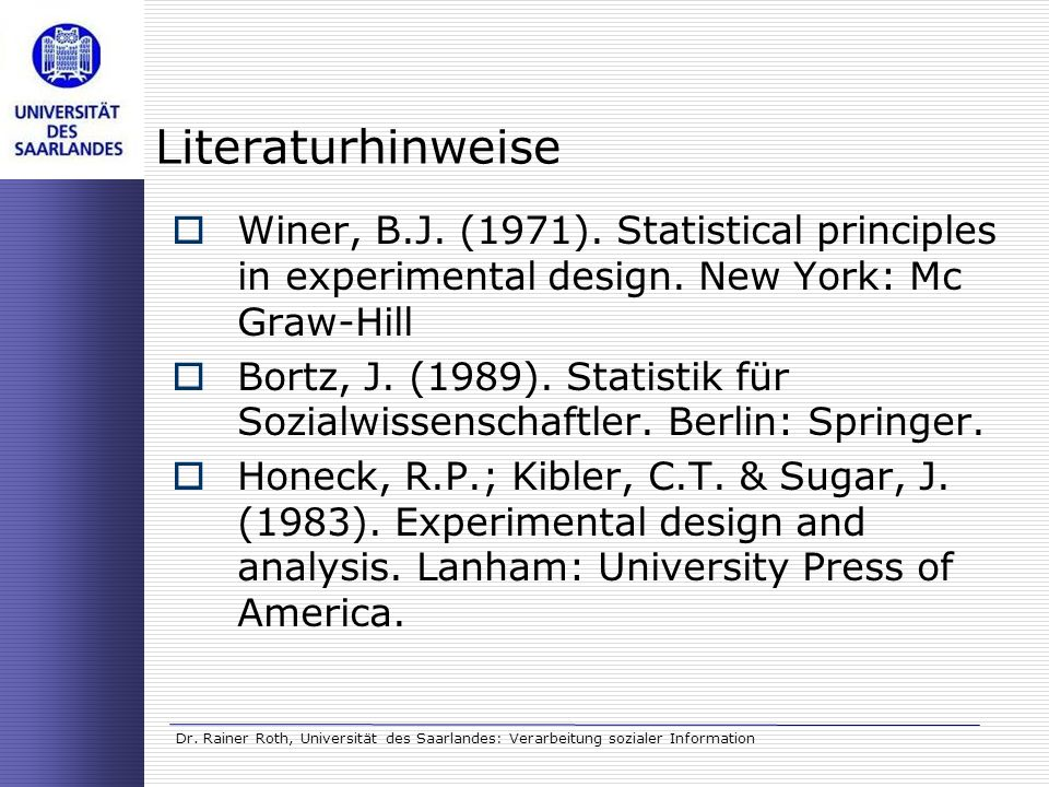 Literaturhinweise Winer, B.J. (1971). Statistical principles in experimental design. New York: Mc Graw-Hill.