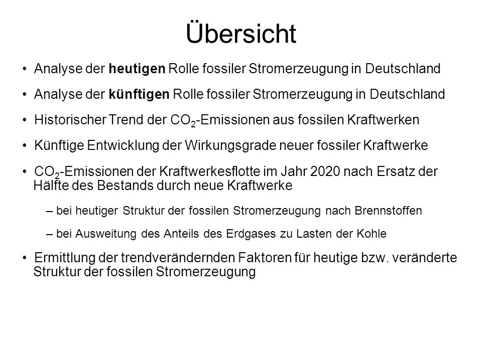 Übersicht Analyse der heutigen Rolle fossiler Stromerzeugung in Deutschland. Analyse der künftigen Rolle fossiler Stromerzeugung in Deutschland.