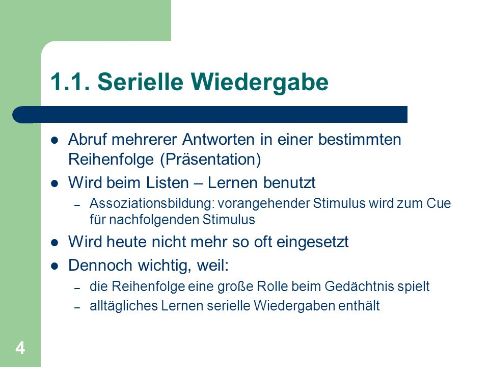 1.1. Serielle Wiedergabe Abruf mehrerer Antworten in einer bestimmten Reihenfolge (Präsentation) Wird beim Listen – Lernen benutzt.