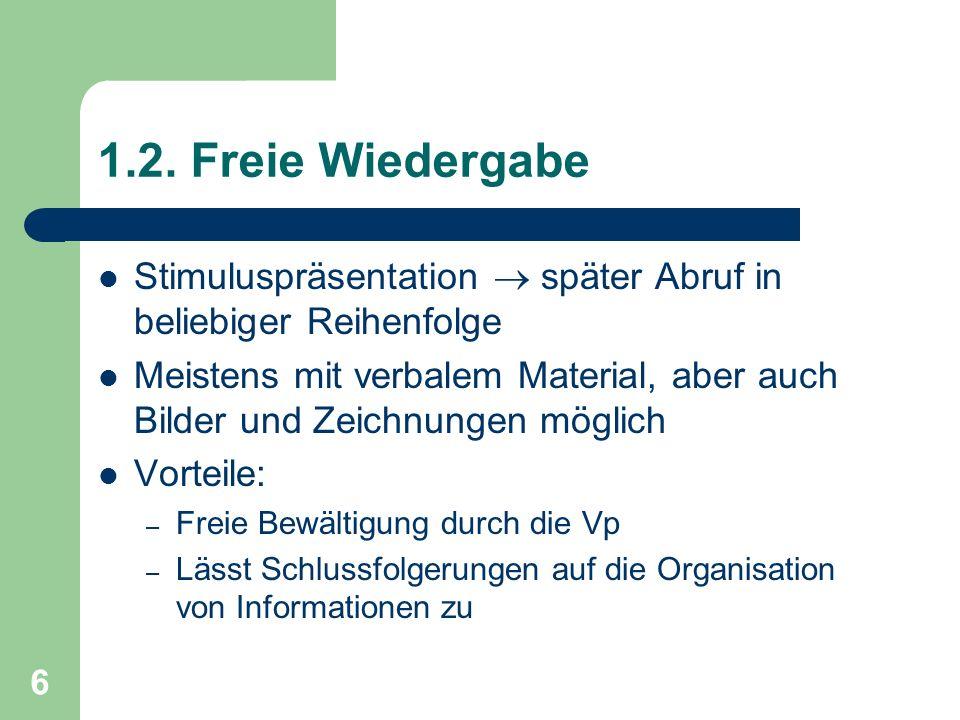 1.2. Freie Wiedergabe Stimuluspräsentation  später Abruf in beliebiger Reihenfolge.
