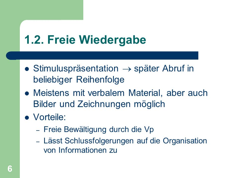 1.2. Freie WiedergabeStimuluspräsentation  später Abruf in beliebiger Reihenfolge.
