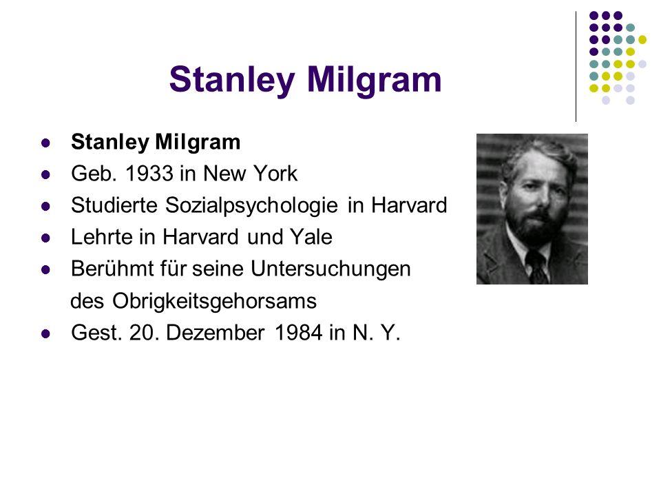 Stanley Milgram Stanley Milgram Geb. 1933 in New York