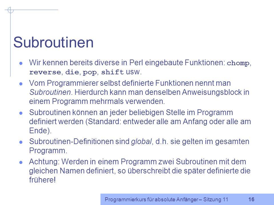 Subroutinen Wir kennen bereits diverse in Perl eingebaute Funktionen: chomp, reverse, die, pop, shift usw.