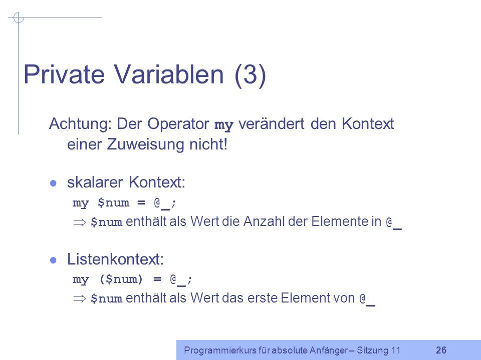 Private Variablen (3) Achtung: Der Operator my verändert den Kontext einer Zuweisung nicht! skalarer Kontext: