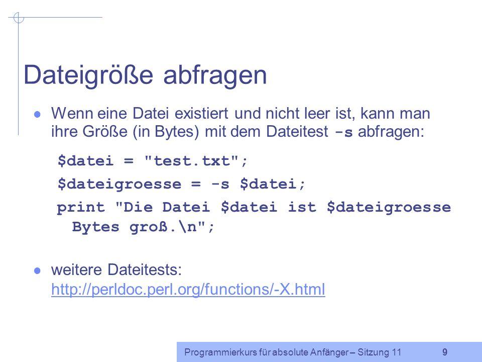 Dateigröße abfragen Wenn eine Datei existiert und nicht leer ist, kann man ihre Größe (in Bytes) mit dem Dateitest -s abfragen: