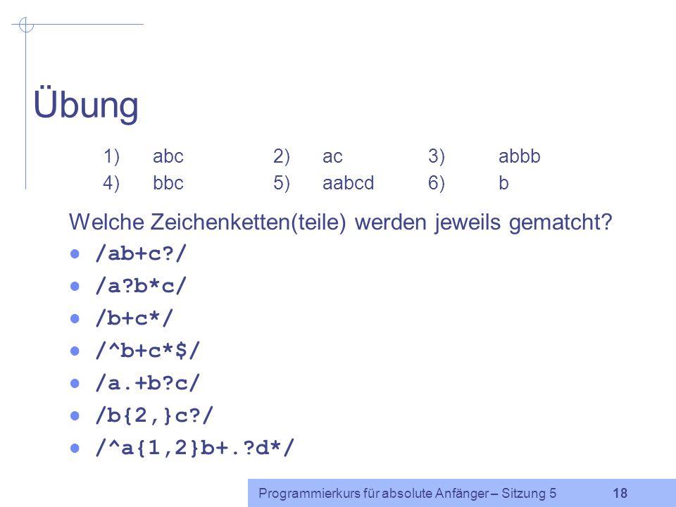 Übung Welche Zeichenketten(teile) werden jeweils gematcht /ab+c /