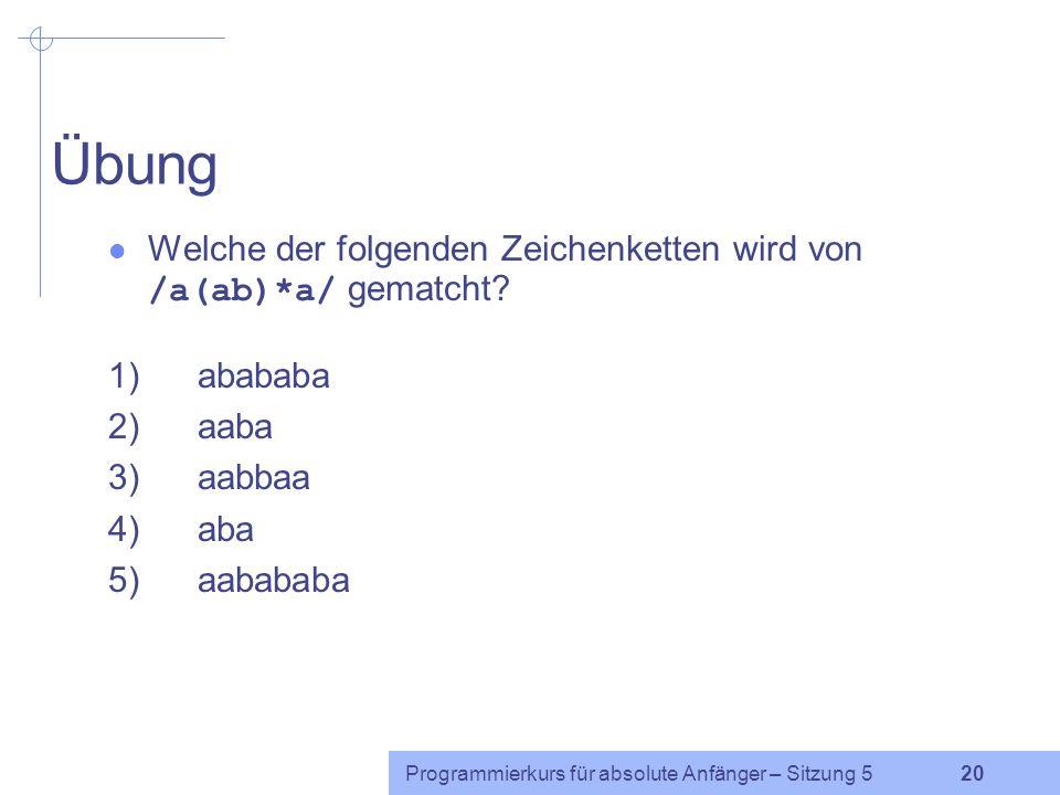 Übung Welche der folgenden Zeichenketten wird von /a(ab)*a/ gematcht