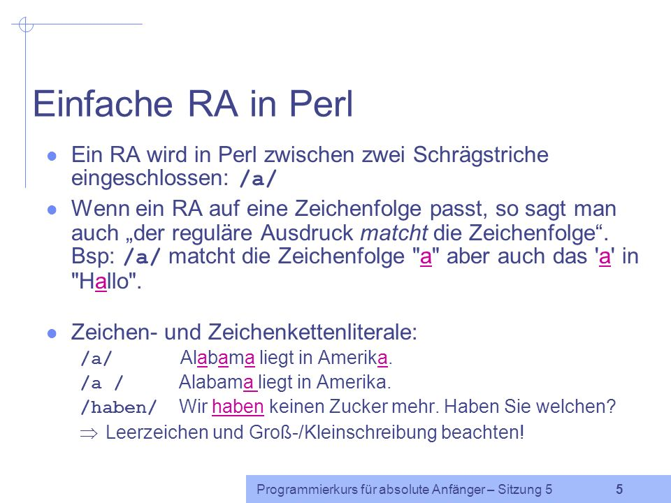 Einfache RA in Perl Ein RA wird in Perl zwischen zwei Schrägstriche eingeschlossen: /a/