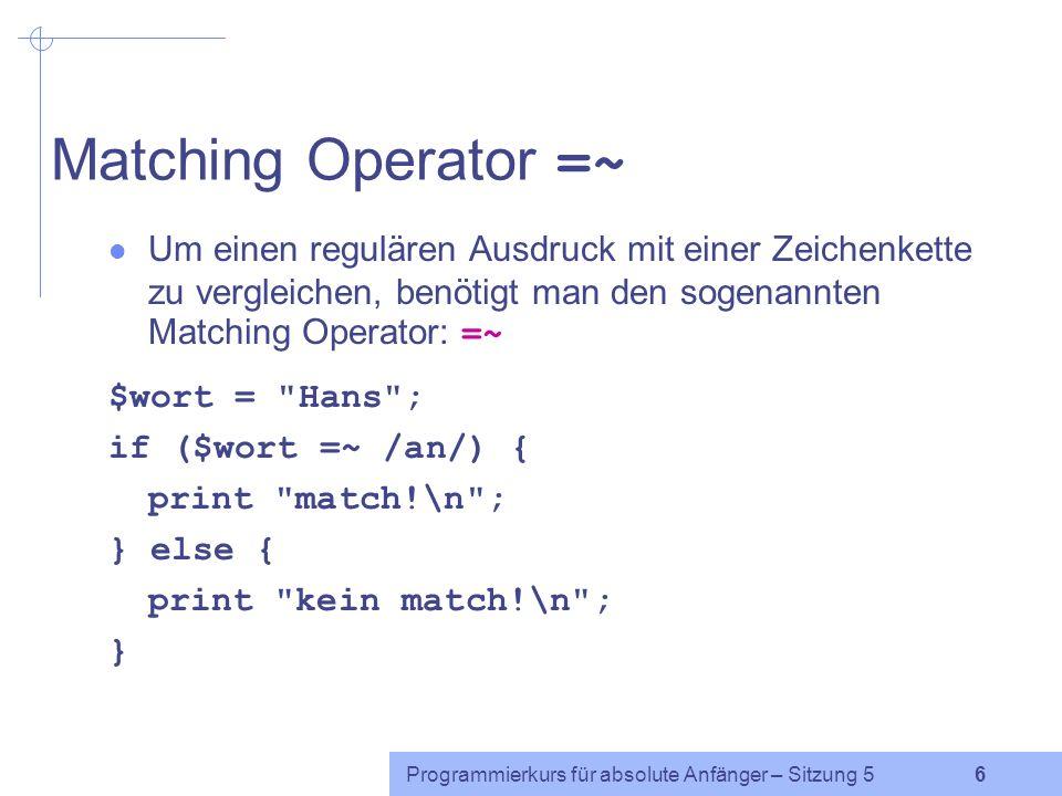 Matching Operator =~ Um einen regulären Ausdruck mit einer Zeichenkette zu vergleichen, benötigt man den sogenannten Matching Operator: =~