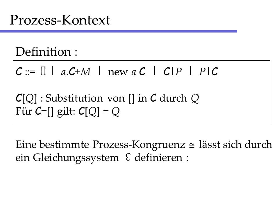 Prozess-Kontext Definition : C ::= | a.C+M | new a C | C|P | P|C