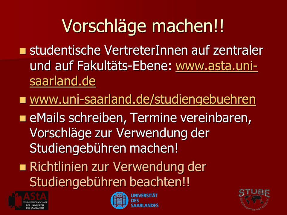 Vorschläge machen!! studentische VertreterInnen auf zentraler und auf Fakultäts-Ebene: www.asta.uni-saarland.de.