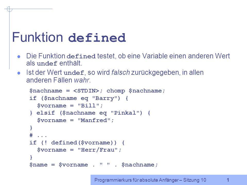 Funktion defined Die Funktion defined testet, ob eine Variable einen anderen Wert als undef enthält.
