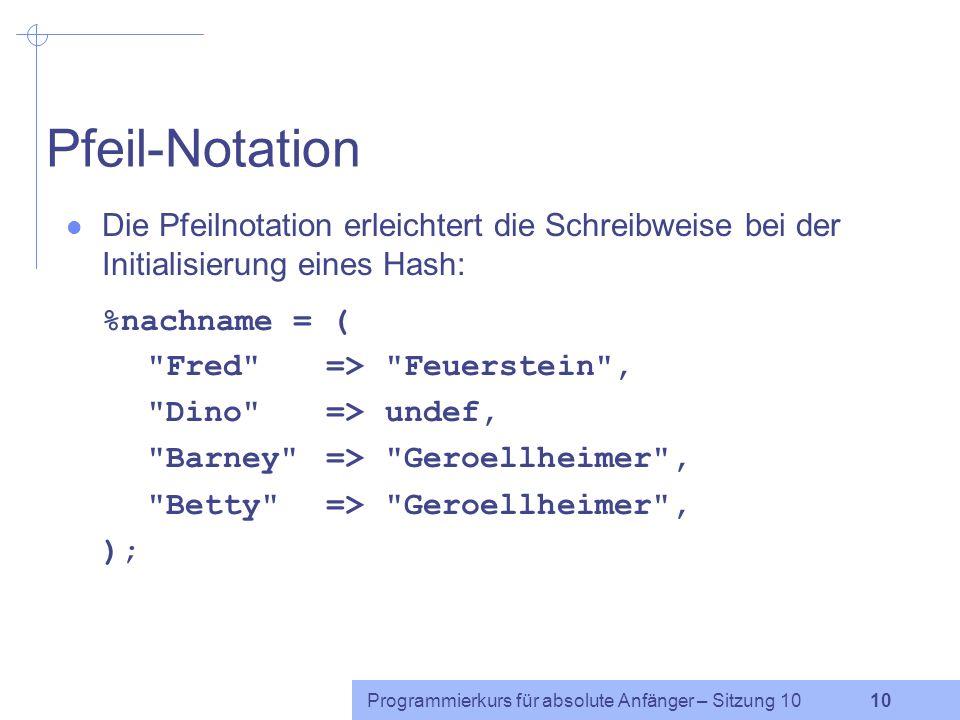 Pfeil-Notation Die Pfeilnotation erleichtert die Schreibweise bei der Initialisierung eines Hash: %nachname = (