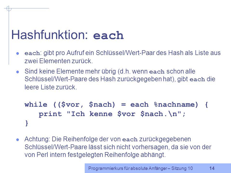 Hashfunktion: each each: gibt pro Aufruf ein Schlüssel/Wert-Paar des Hash als Liste aus zwei Elementen zurück.