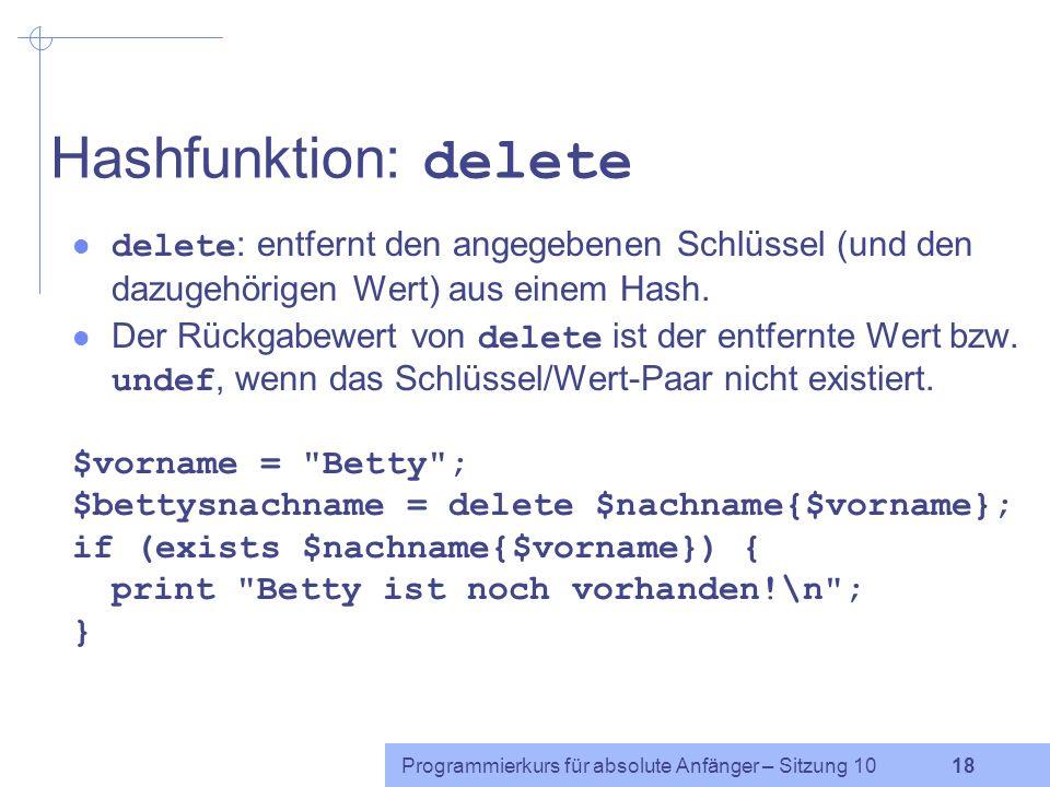 Hashfunktion: delete delete: entfernt den angegebenen Schlüssel (und den dazugehörigen Wert) aus einem Hash.