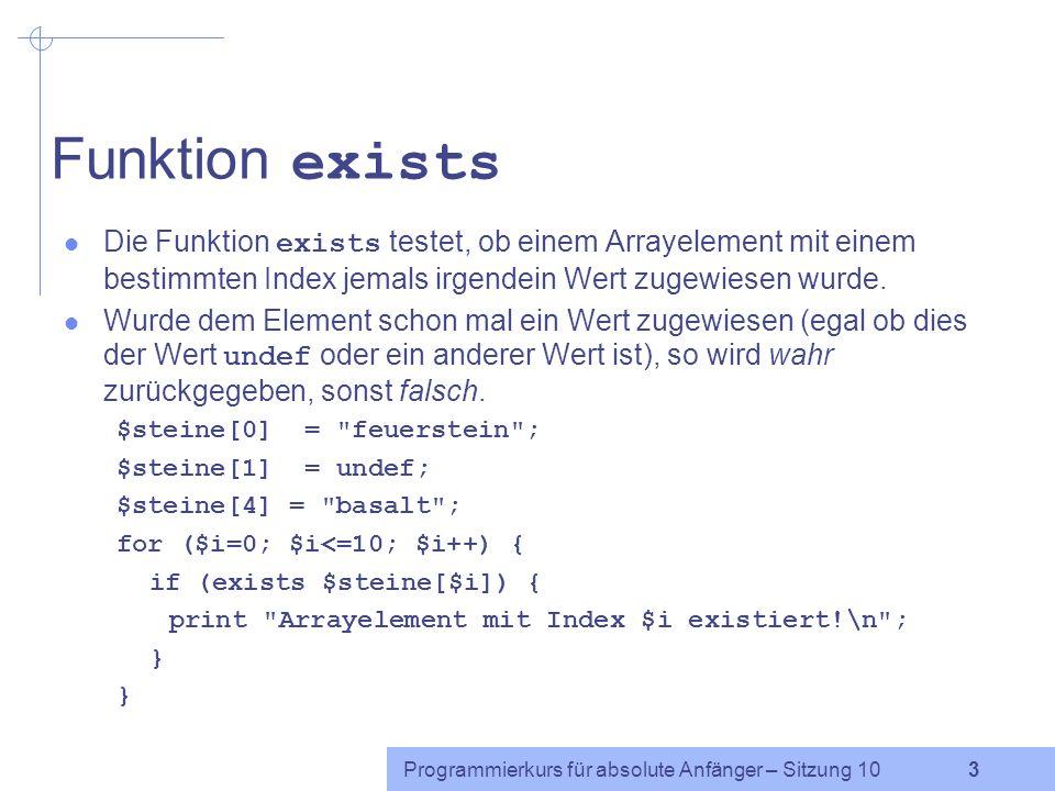 Funktion exists Die Funktion exists testet, ob einem Arrayelement mit einem bestimmten Index jemals irgendein Wert zugewiesen wurde.