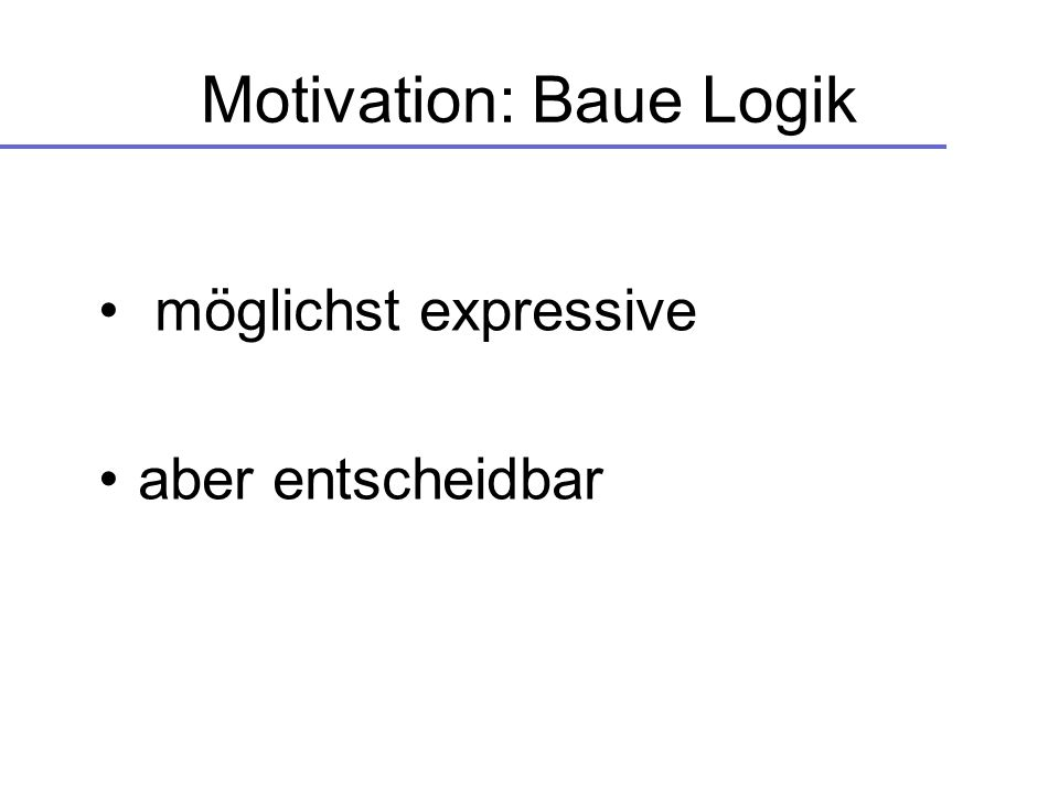 Motivation: Baue Logik