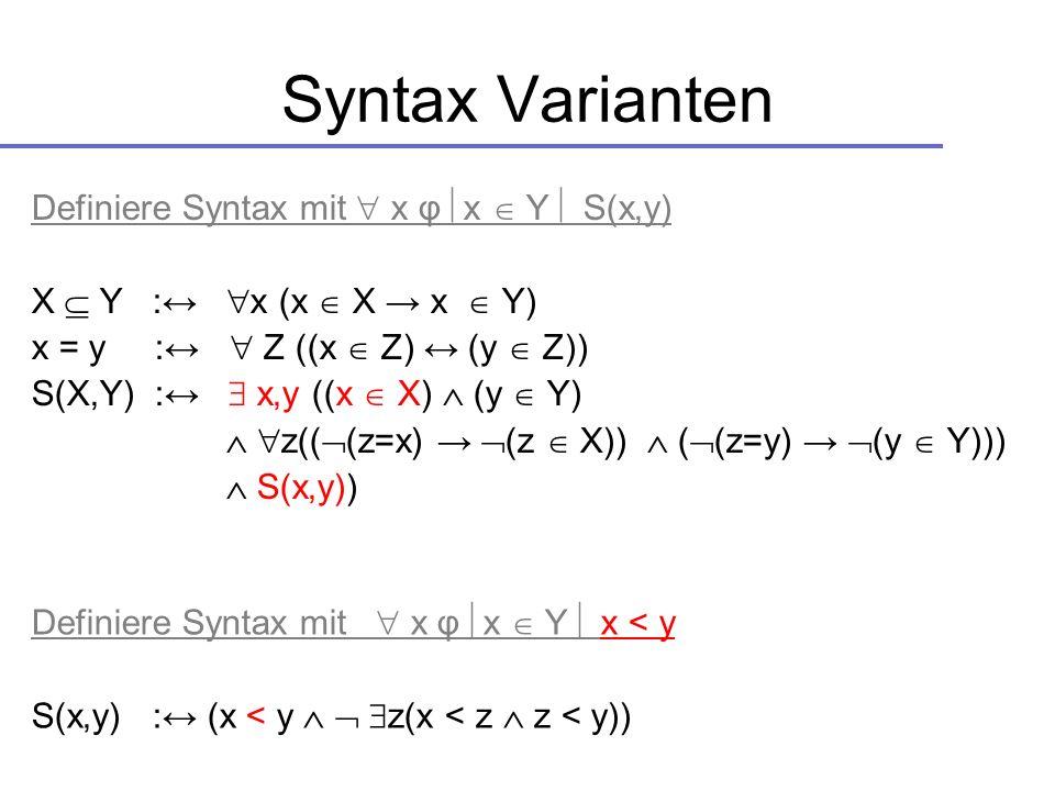Syntax Varianten Definiere Syntax mit  x φ x  Y  S(x,y)